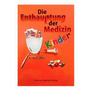 Die Enthauptung der Medizin Kinder von Corinna Angelika Winkler